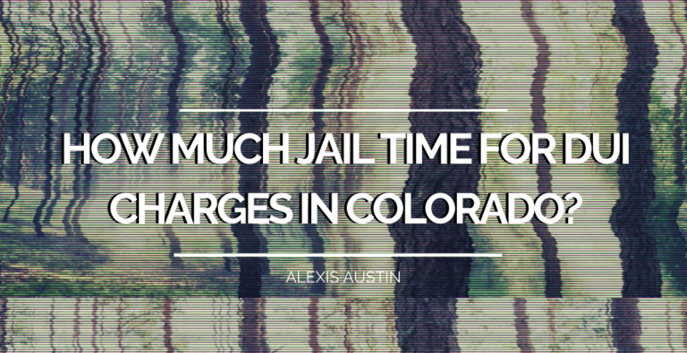 DUI Jail Time: How Much Jail Time for DUI Charges in Colorado?